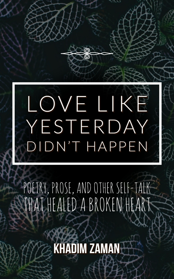 Book cover of Khadim Zaman's poetry and prose book: Love Like Yesterday Didn't Happen